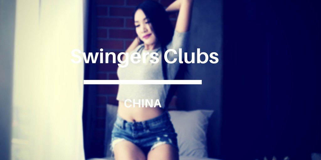 swingers clubs in China - Hotel parties and private meetups